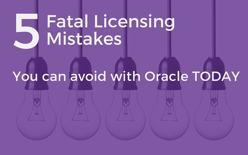 five fatal mistakes Oracle licensing