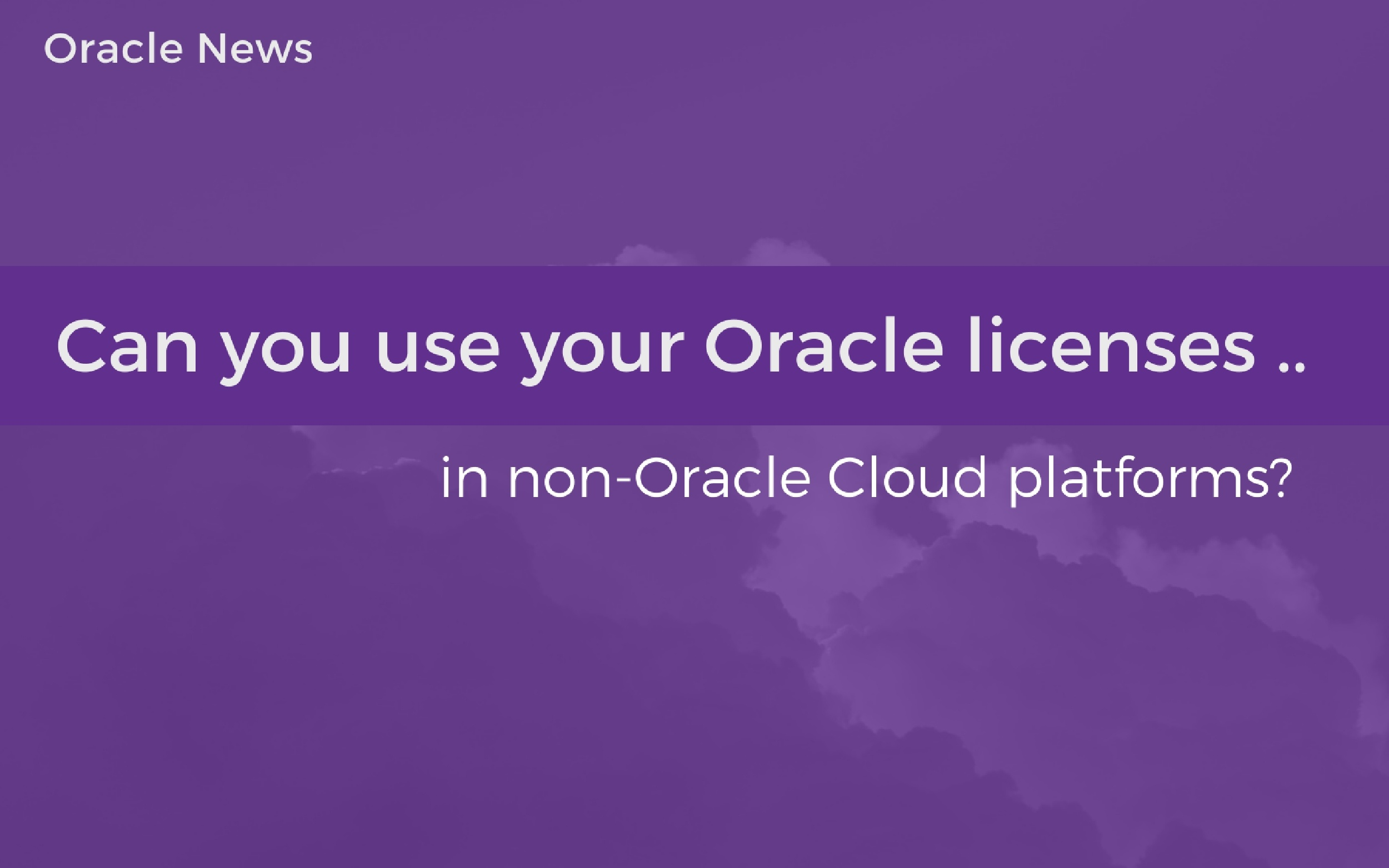 Can you use your Oracle licenses in non-Oracle Cloud platforms?