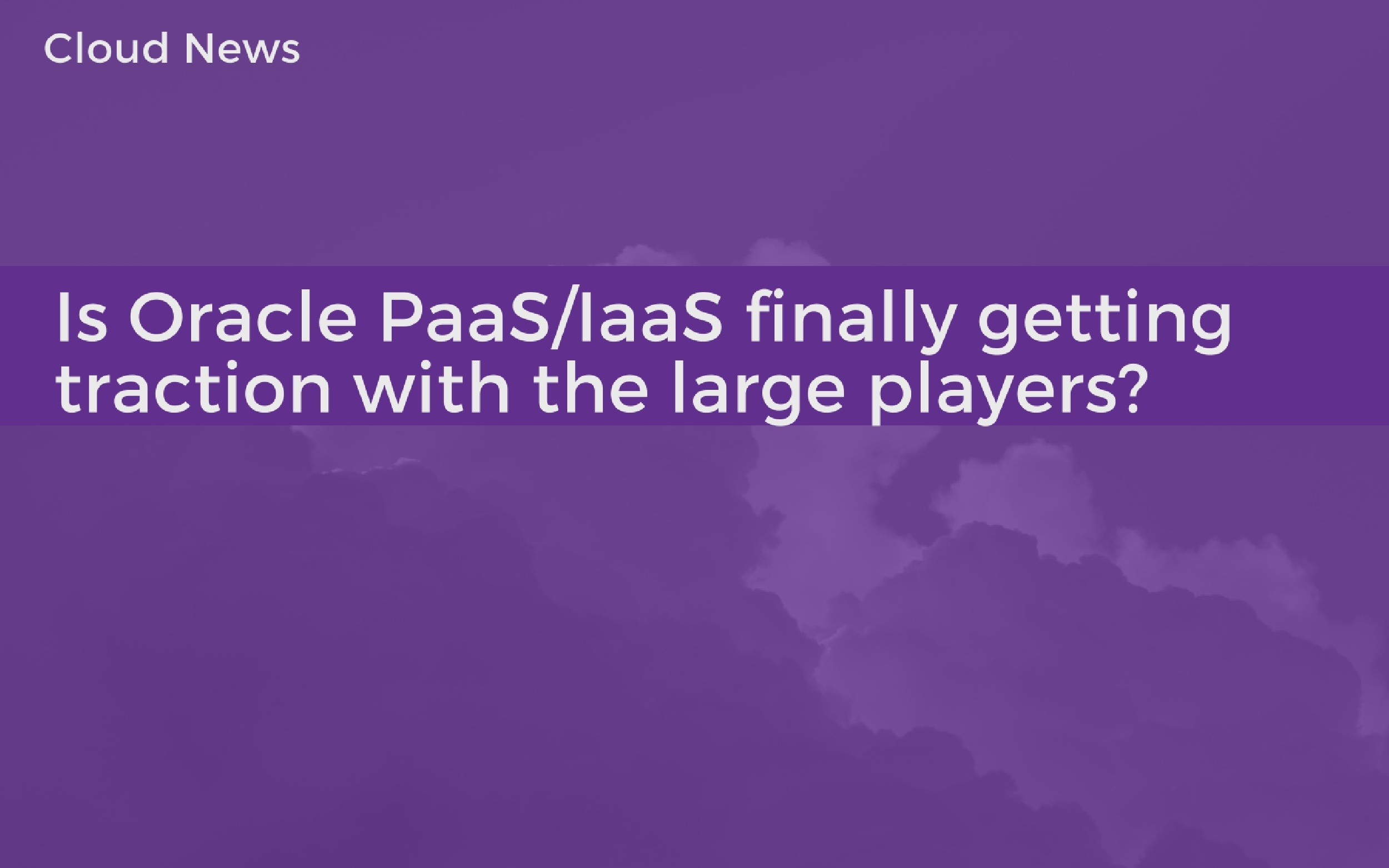 Is Oracle PaaS/IaaS finally getting traction with large players