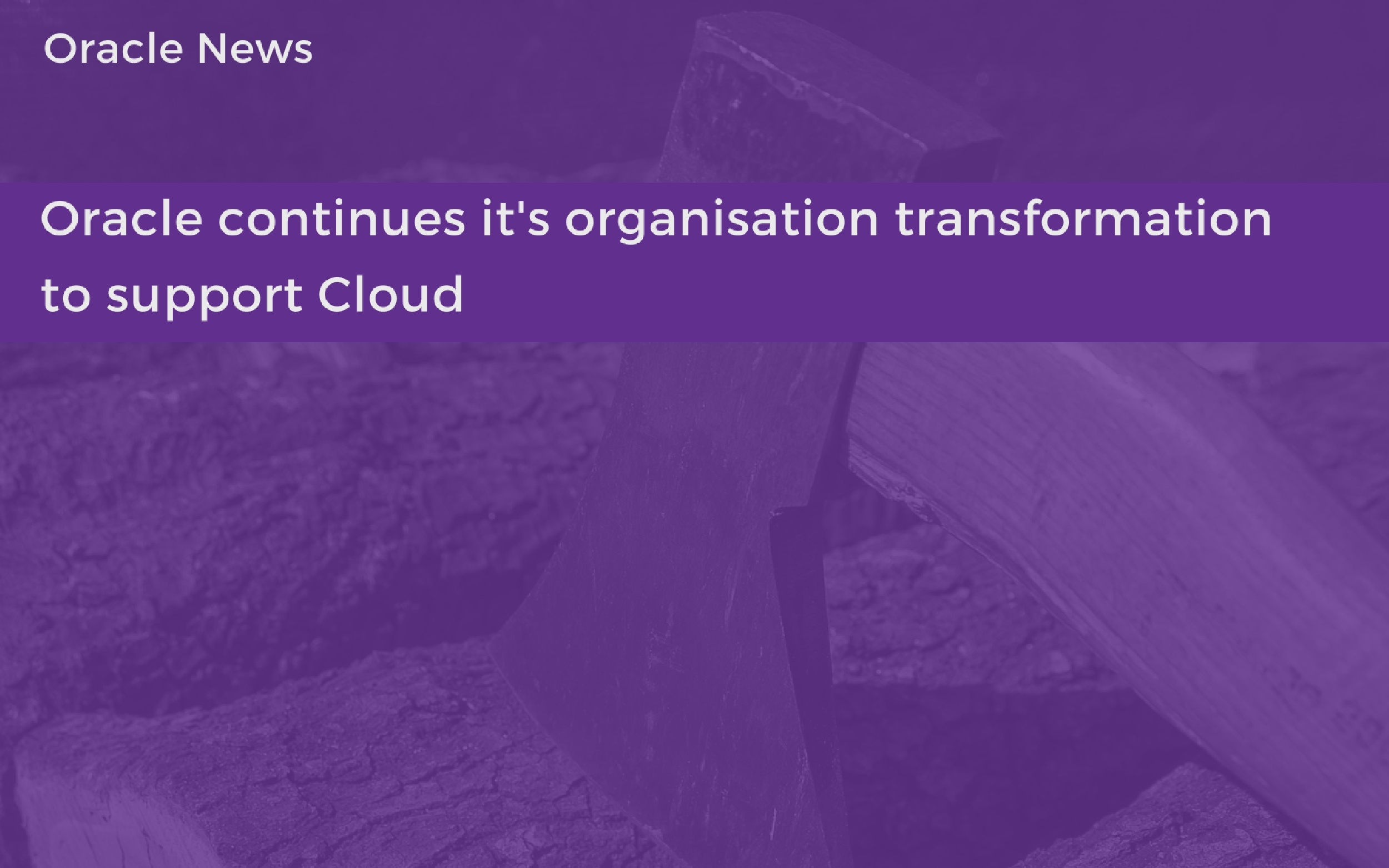Oracle continues it's organisation transformation to support Cloud