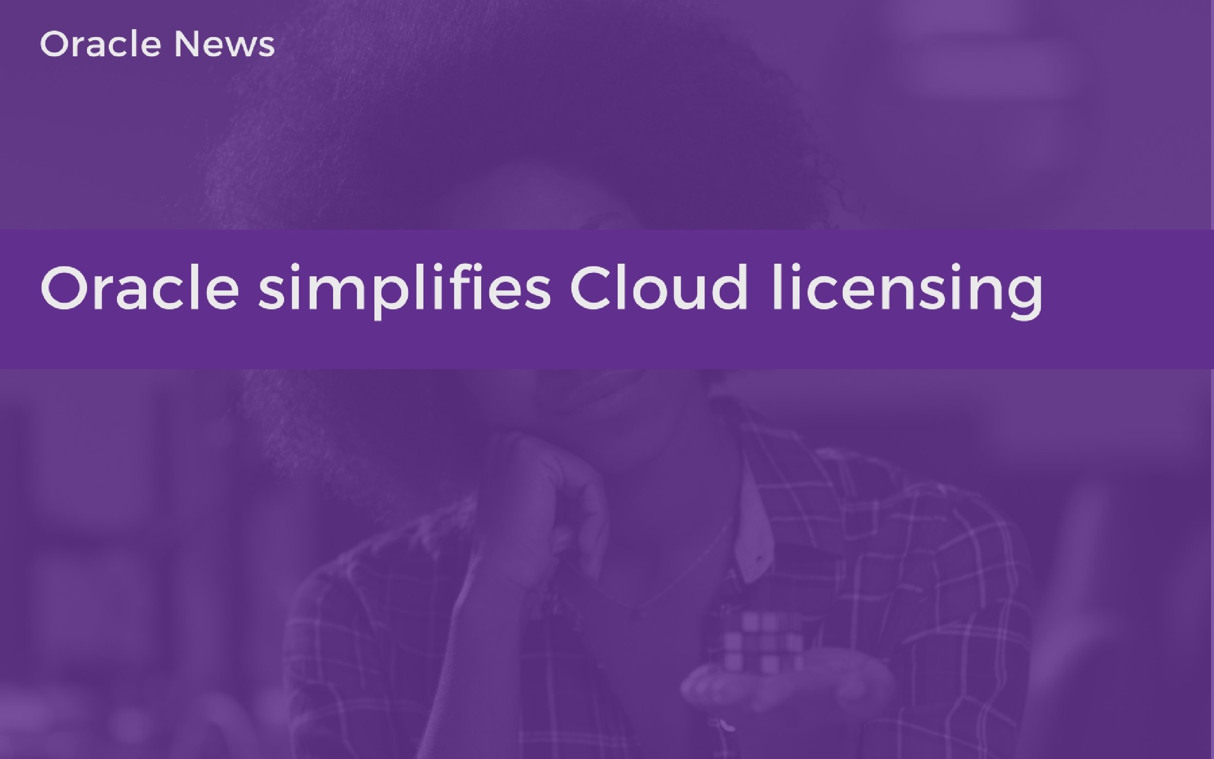 Oracle simplifies Cloud Licensing with Universal credits