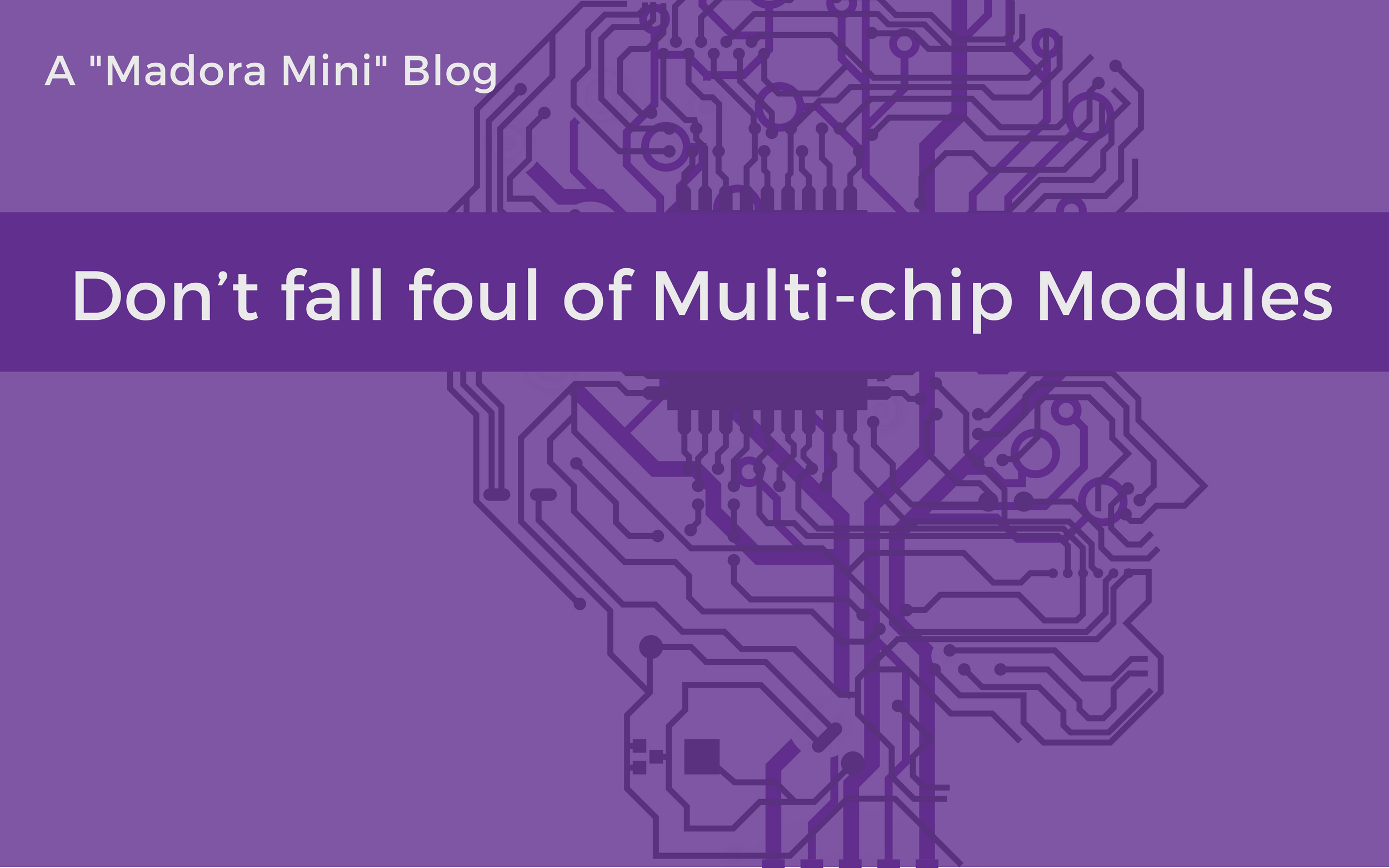 Don't fall foul of Multi-chip Modules