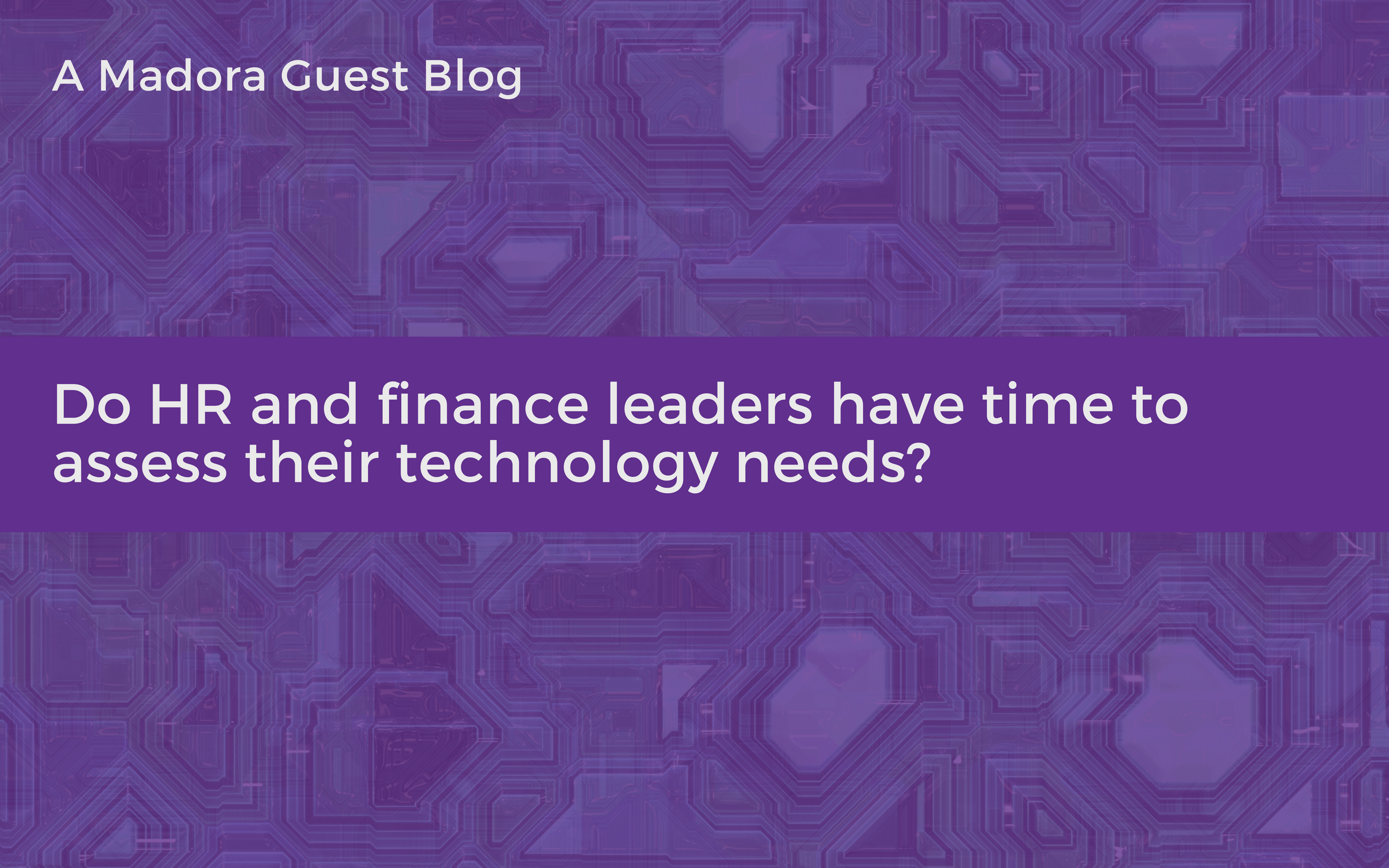 Do HR and finance leaders have time to assess their technology needs